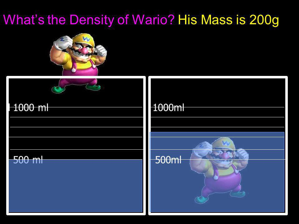 What's the Density of Wario His Mass is 200g 1000 ml 500 ml 1000ml 500ml l