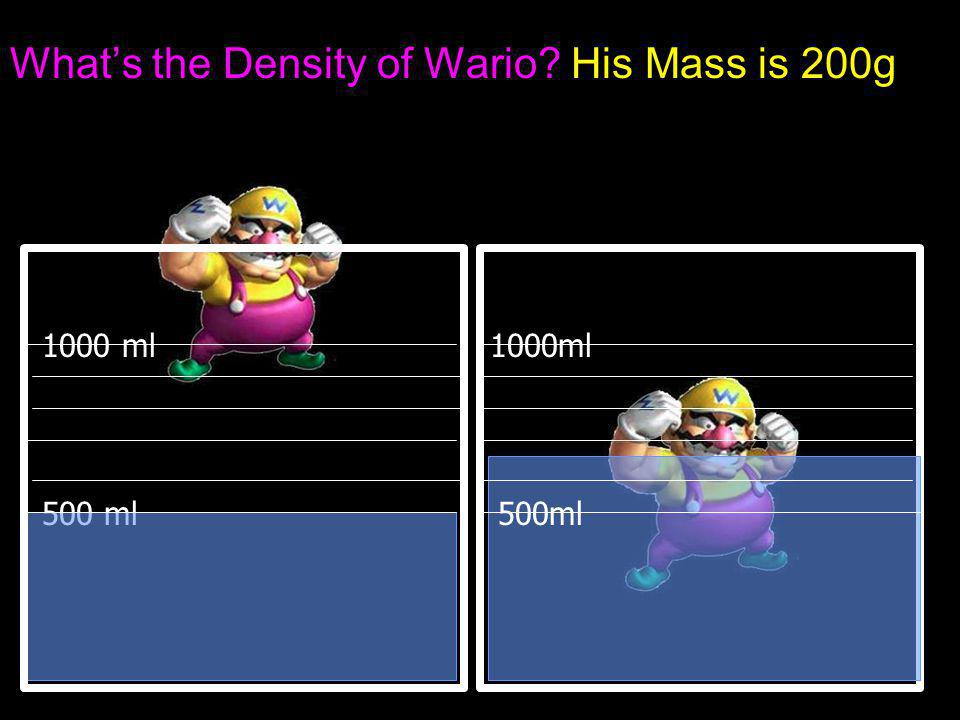 What's the Density of Wario His Mass is 200g 1000 ml 500 ml 1000ml 500ml 1000 ml