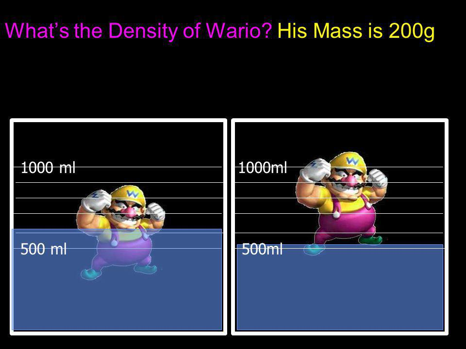 What's the Density of Wario His Mass is 200g 1000 ml 500ml