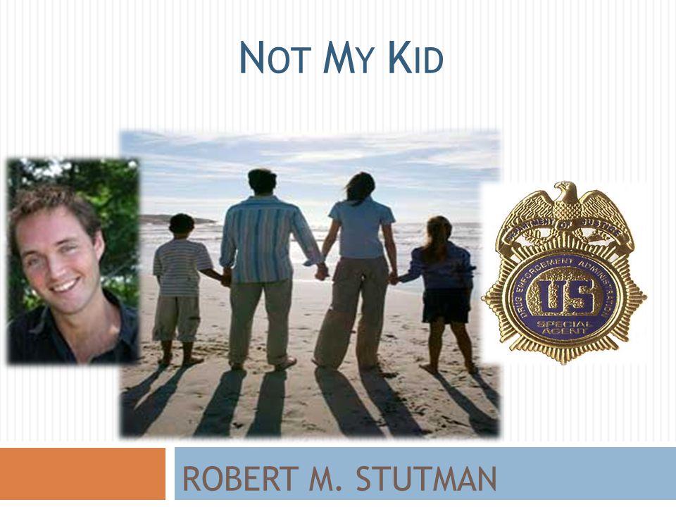 ROBERT M. STUTMAN N OT M Y K ID