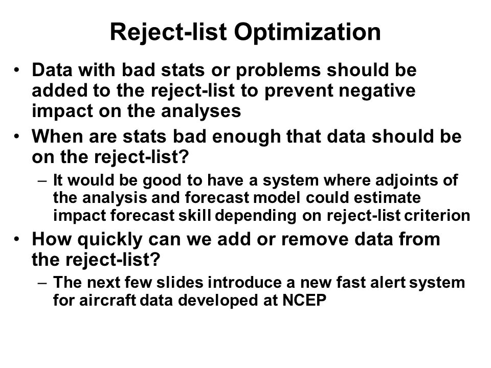 Reject-list Optimization Data with bad stats or problems should be added to the reject-list to prevent negative impact on the analyses When are stats