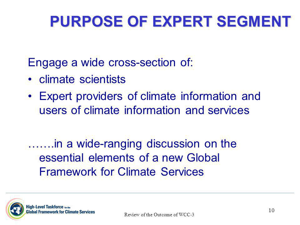 10 PURPOSE OF EXPERT SEGMENT PURPOSE OF EXPERT SEGMENT Engage a wide cross-section of: climate scientists Expert providers of climate information and