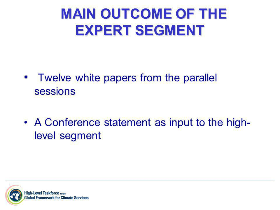 MAIN OUTCOME OF THE EXPERT SEGMENT MAIN OUTCOME OF THE EXPERT SEGMENT Twelve white papers from the parallel sessions A Conference statement as input t