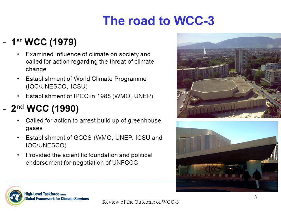 Review of the Outcome of WCC-3 3 The road to WCC-3 - -1 st WCC (1979) Examined influence of climate on society and called for action regarding the thr