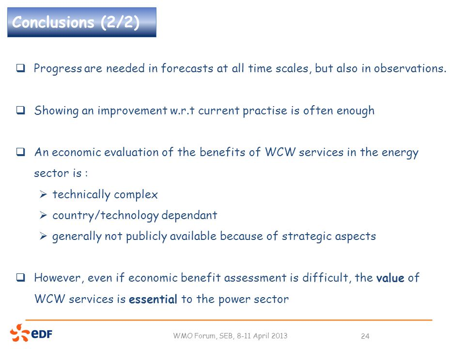 Conclusions (2/2) WMO Forum, SEB, 8-11 April 2013 24  Progress are needed in forecasts at all time scales, but also in observations.