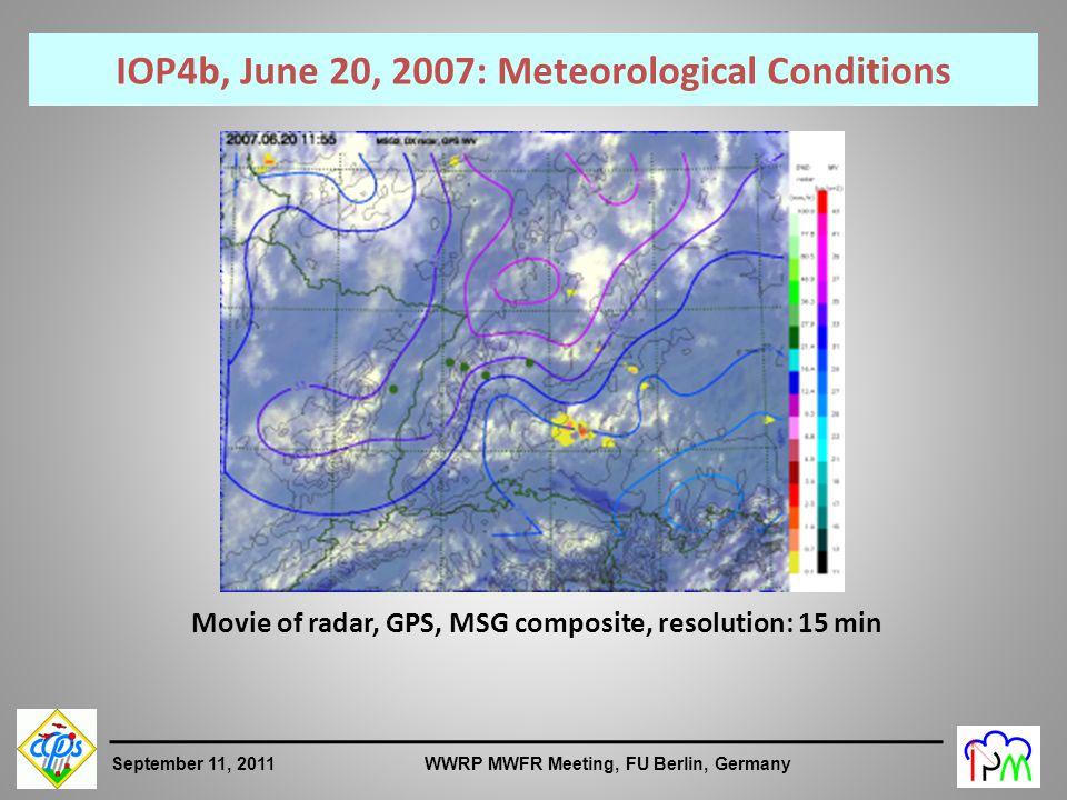 6 September 11, 2011 WWRP MWFR Meeting, FU Berlin, Germany IOP4b, June 20, 2007: Meteorological Conditions Movie of radar, GPS, MSG composite, resolution: 15 min