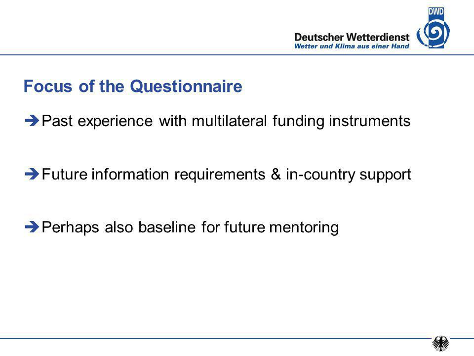 Focus of the Questionnaire  Past experience with multilateral funding instruments  Future information requirements & in-country support  Perhaps also baseline for future mentoring