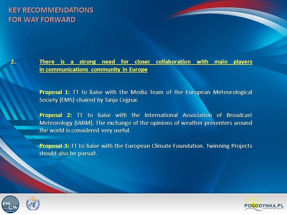 KEY RECOMMENDATIONS FOR WAY FORWARD 2.There is a strong need for closer collaboration with main players in communications community in Europe Proposal