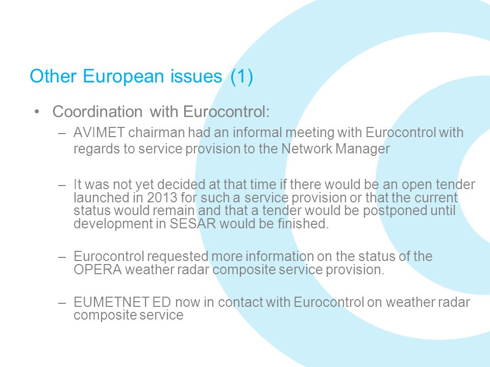 Other European issues (1) Coordination with Eurocontrol: –AVIMET chairman had an informal meeting with Eurocontrol with regards to service provision t