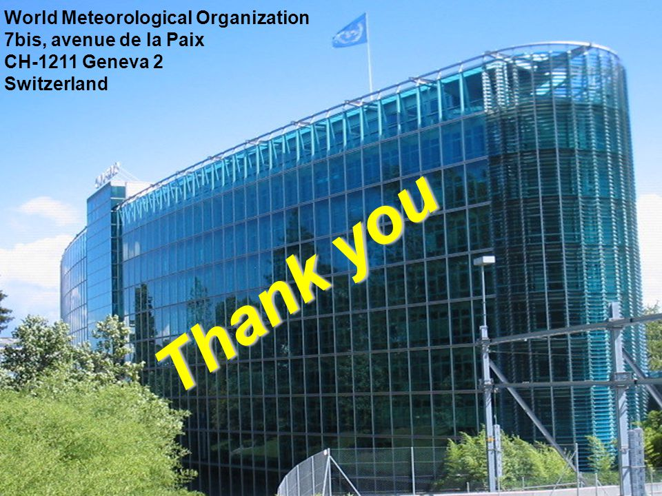 Thank you World Meteorological Organization 7bis, avenue de la Paix CH-1211 Geneva 2 Switzerland