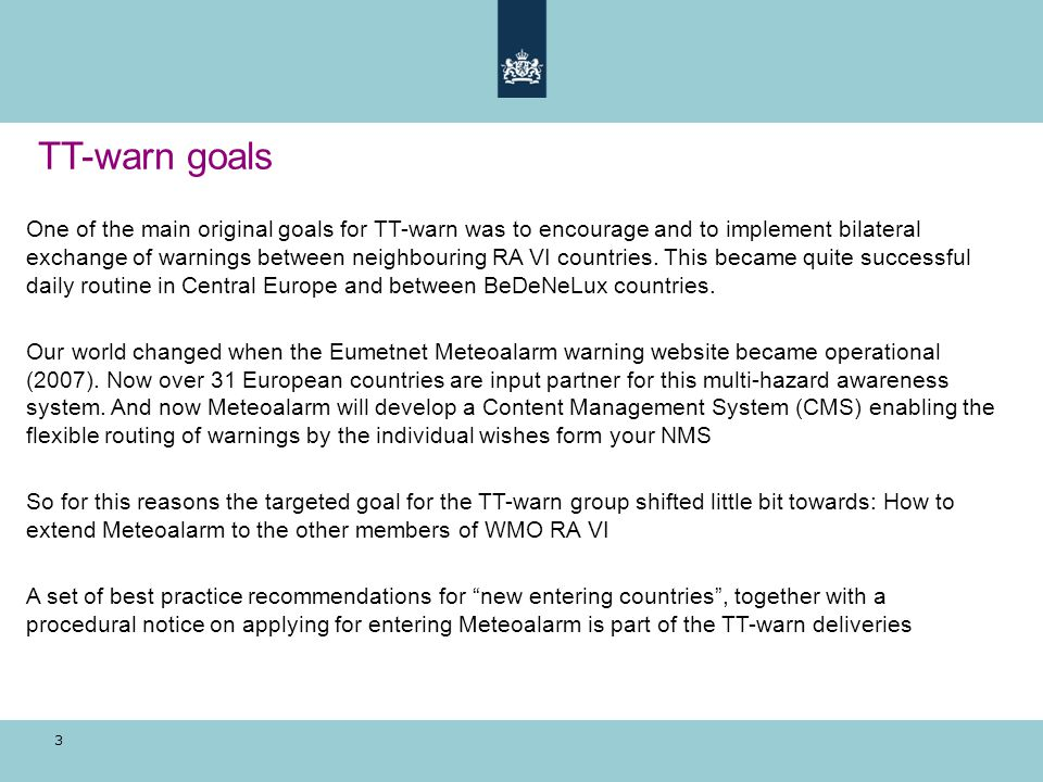 3 TT-warn goals One of the main original goals for TT-warn was to encourage and to implement bilateral exchange of warnings between neighbouring RA VI countries.