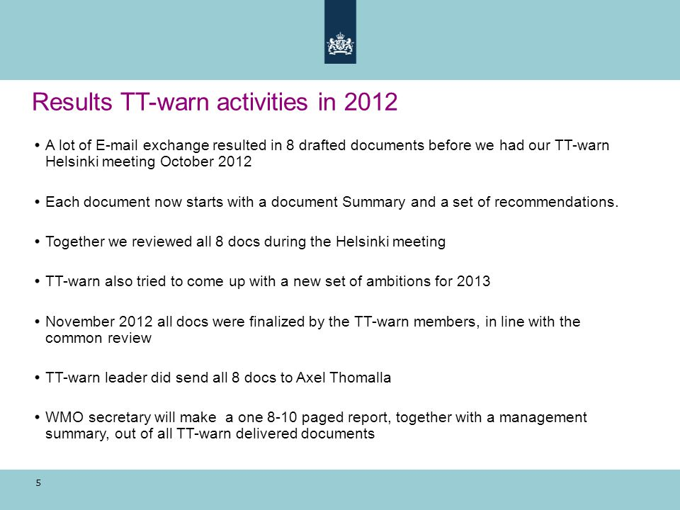 5 Results TT-warn activities in 2012 A lot of E-mail exchange resulted in 8 drafted documents before we had our TT-warn Helsinki meeting October 2012 Each document now starts with a document Summary and a set of recommendations.