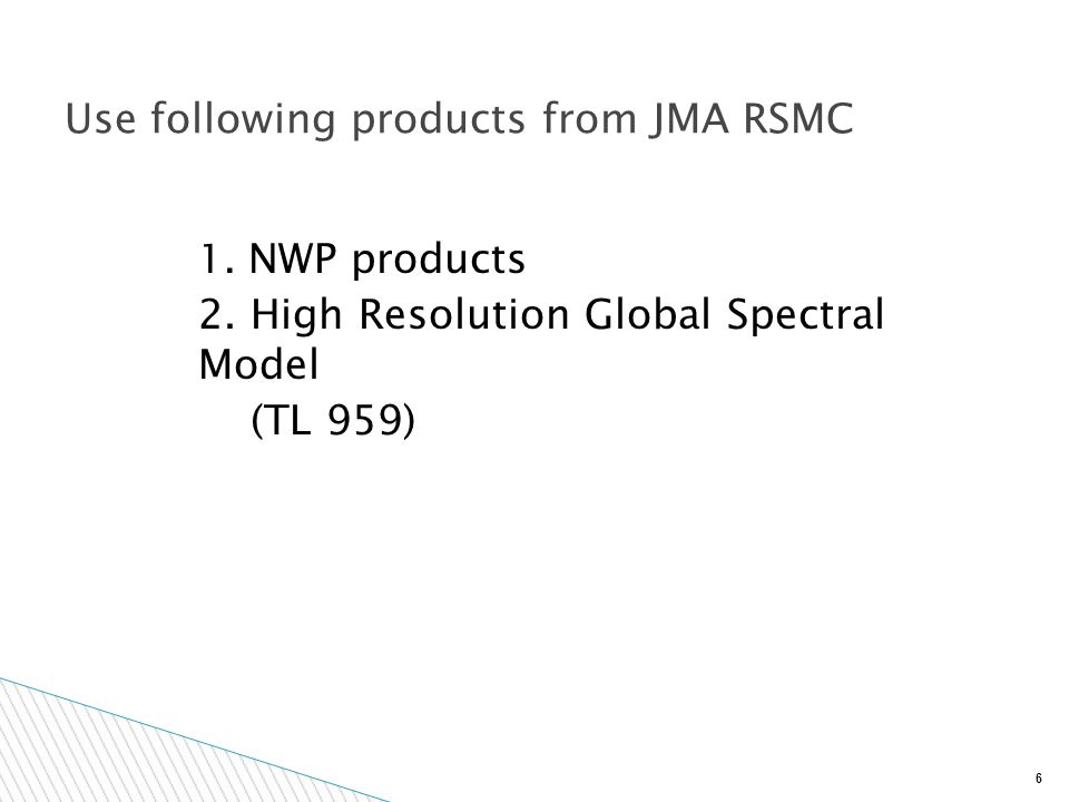 6 1. NWP products 2. High Resolution Global Spectral Model (TL 959) Use following products from JMA RSMC