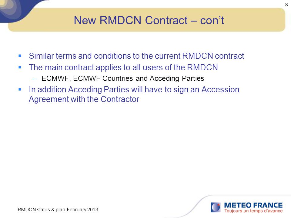 RMDCN status & plan,February 2013 8 New RMDCN Contract – con't  Similar terms and conditions to the current RMDCN contract  The main contract applie