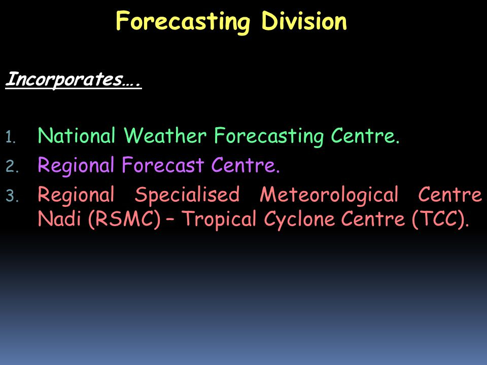 Forecasting Division Incorporates….1. National Weather Forecasting Centre.