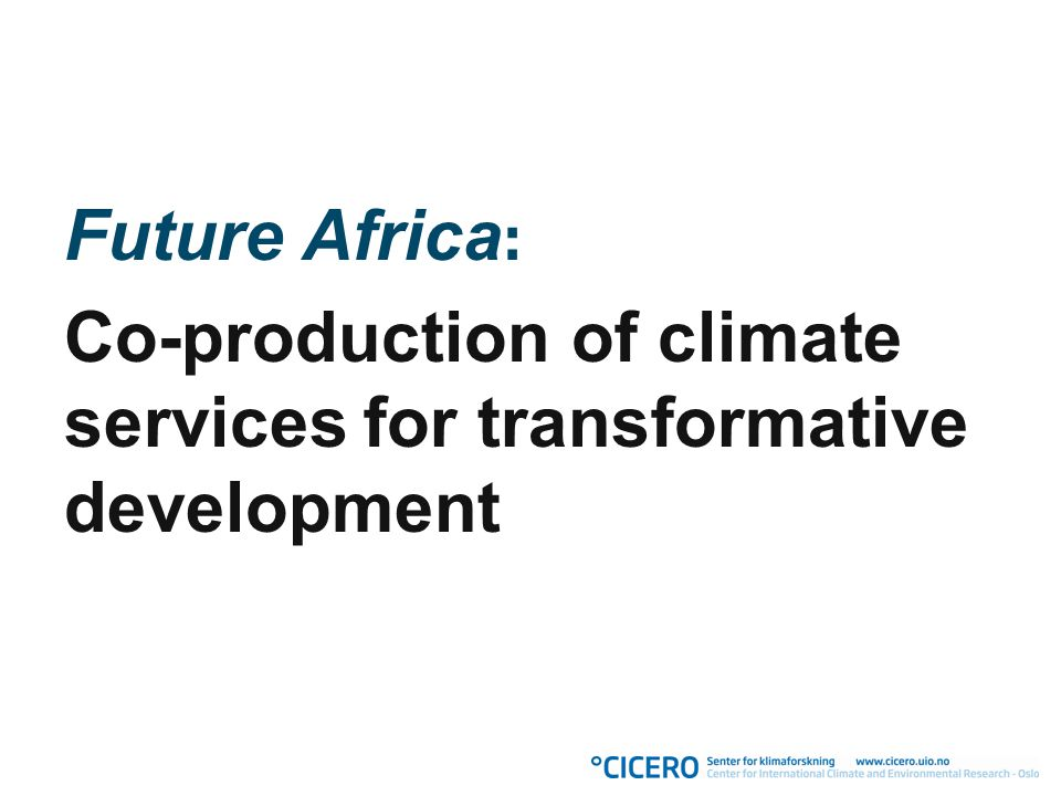 Future Africa : Co-production of climate services for transformative development