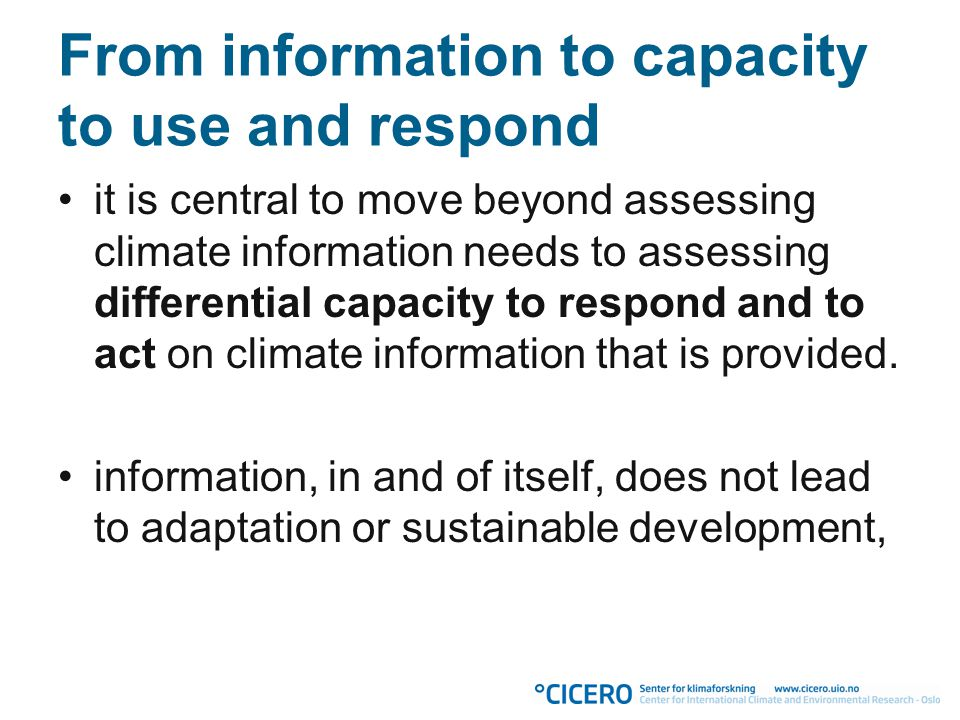 From information to capacity to use and respond it is central to move beyond assessing climate information needs to assessing differential capacity to respond and to act on climate information that is provided.
