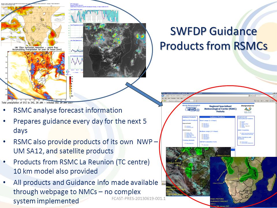 RSMC analyse forecast information Prepares guidance every day for the next 5 days RSMC also provide products of its own NWP – UM SA12, and satellite p