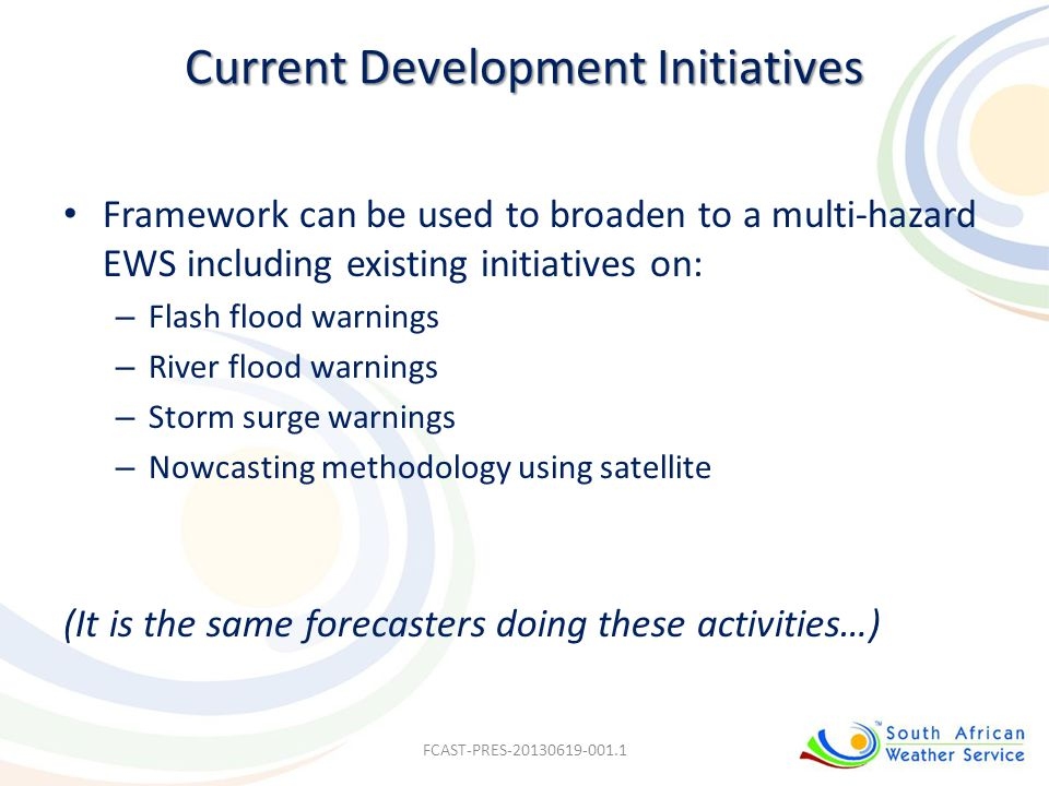 Current Development Initiatives Framework can be used to broaden to a multi-hazard EWS including existing initiatives on: – Flash flood warnings – Riv