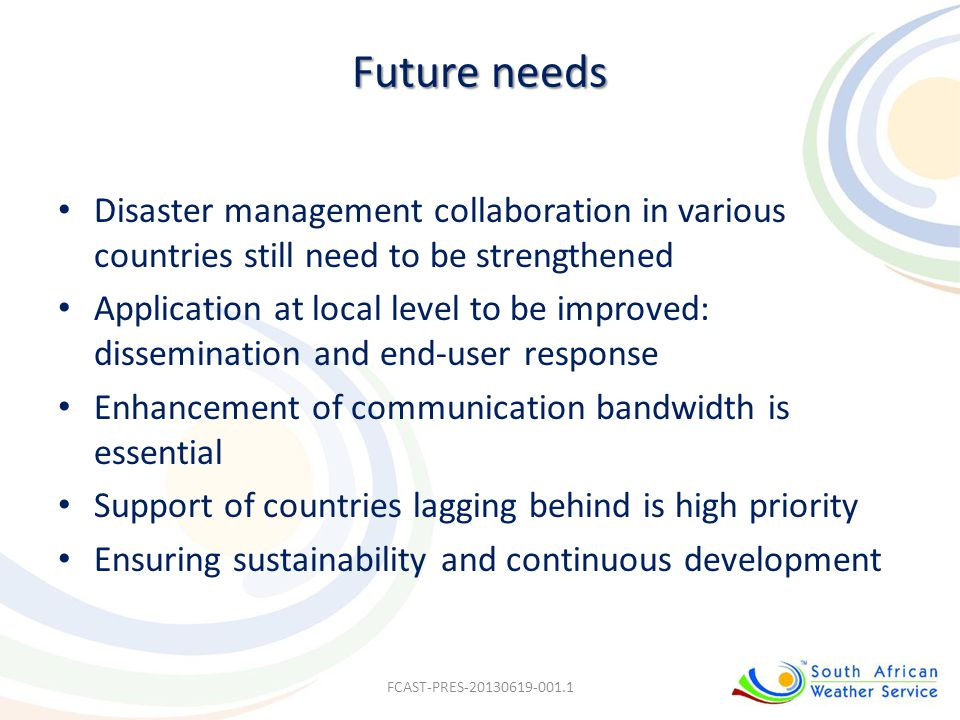 Future needs Disaster management collaboration in various countries still need to be strengthened Application at local level to be improved: dissemina