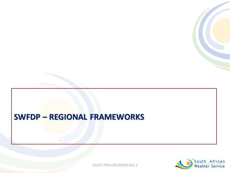 SWFDP – REGIONAL FRAMEWORKS FCAST-PRES-20130619-001.1