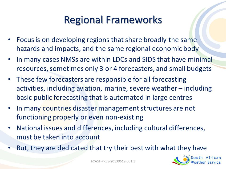 Regional Frameworks Focus is on developing regions that share broadly the same hazards and impacts, and the same regional economic body In many cases