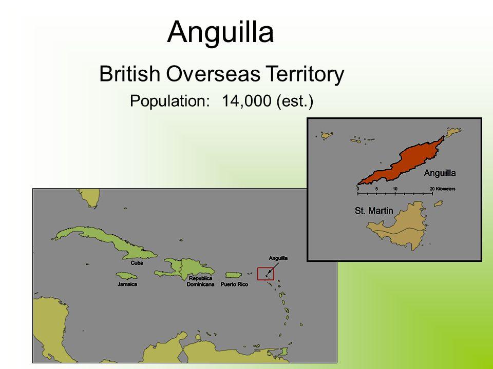 British Overseas Territory Population: 14,000 (est.) Anguilla