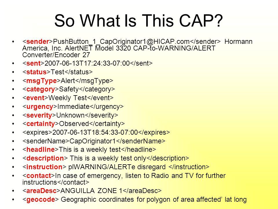 So What Is This CAP? PushButton_1_CapOriginator1@HICAP.com Hormann America, Inc. AlertNET Model 3320 CAP-to-WARNING/ALERT Converter/Encoder 27 2007-06