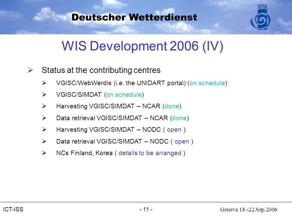 - 11 - Geneva 18.-22.Sep.2006ICT-ISS WIS Development 2006 (IV)  Status at the contributing centres  VGISC/WebWerdis (i.e. the UNIDART portal) (on sc