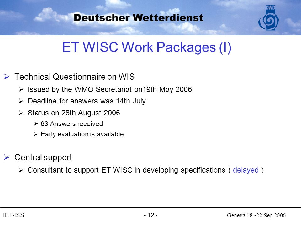 - 12 - Geneva 18.-22.Sep.2006ICT-ISS ET WISC Work Packages (I)  Technical Questionnaire on WIS  Issued by the WMO Secretariat on19th May 2006  Dead