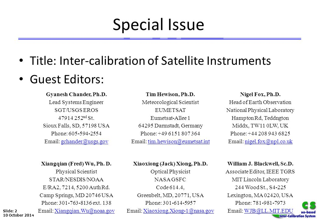 Slide: 2 10 October 2014 Special Issue Title: Inter-calibration of Satellite Instruments Guest Editors: Gyanesh Chander, Ph.D.