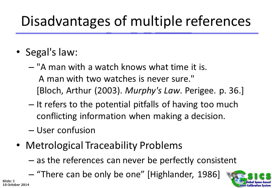 Slide: 3 10 October 2014 Disadvantages of multiple references Segal s law: – A man with a watch knows what time it is.