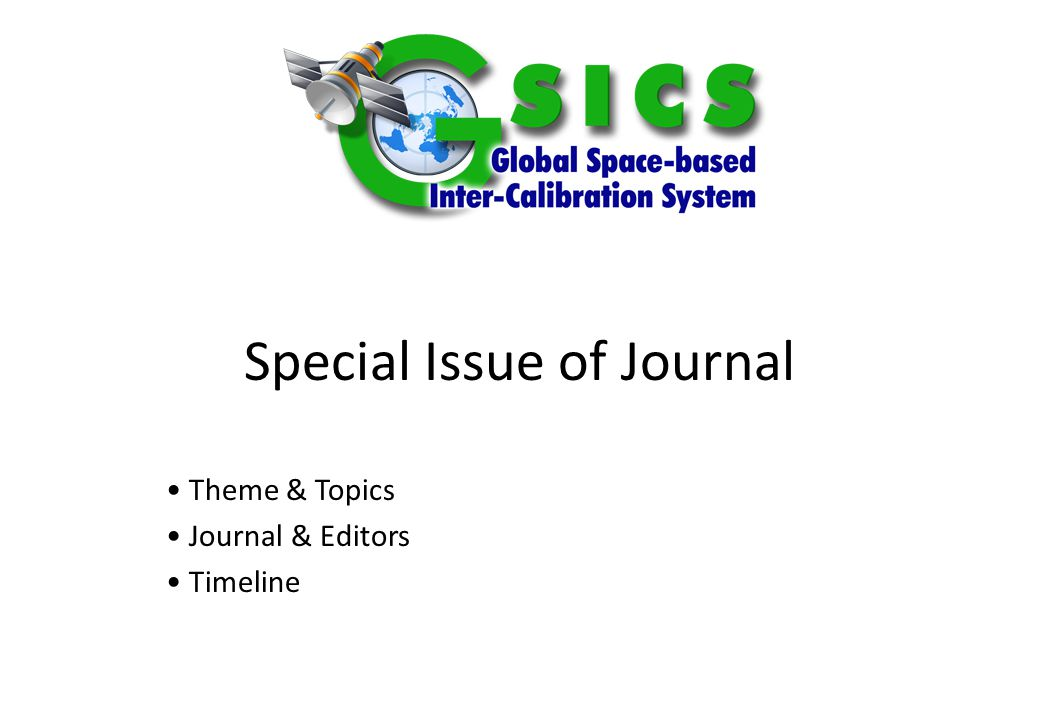 Slide: 2 10 October 2014 Special Issue Tentative Title: – Inter-calibration of Satellite Instruments Proposed Guest Editors: – Gyanesh Chander (USGS) & Tim Hewison (EUMETSAT)