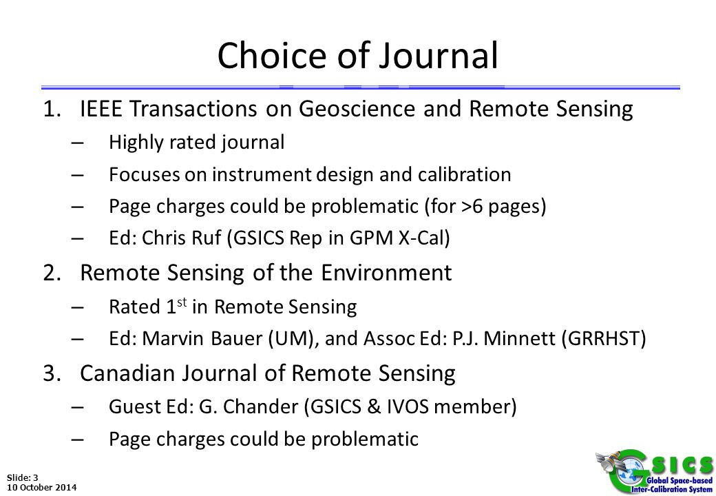 Slide: 4 10 October 2014 Tentative Timeline Proposed Schedule (Tentative Dates) #TopicDate 1Proposal submission to Editor-in-ChiefJune 1, 2011 3Deadline for submission of manuscriptsDecember 18, 2011 4Peer review complete (by GSICS + IVOS + IEEE)March 17, 2012 5Author revisions completeMay 16, 2012 6More review and revision if necessaryJune 15, 2012 7Final manuscript submission to the pressJune 30, 2012 8Page proofs to authorsSeptember 28, 2012 9Page proofs returnedOctober 13, 2012 10PublicationNovember 27, 2012