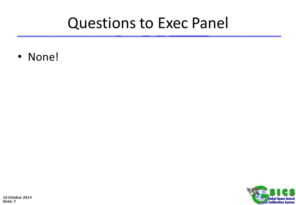 10 October 2014 Slide: 7 Questions to Exec Panel None!