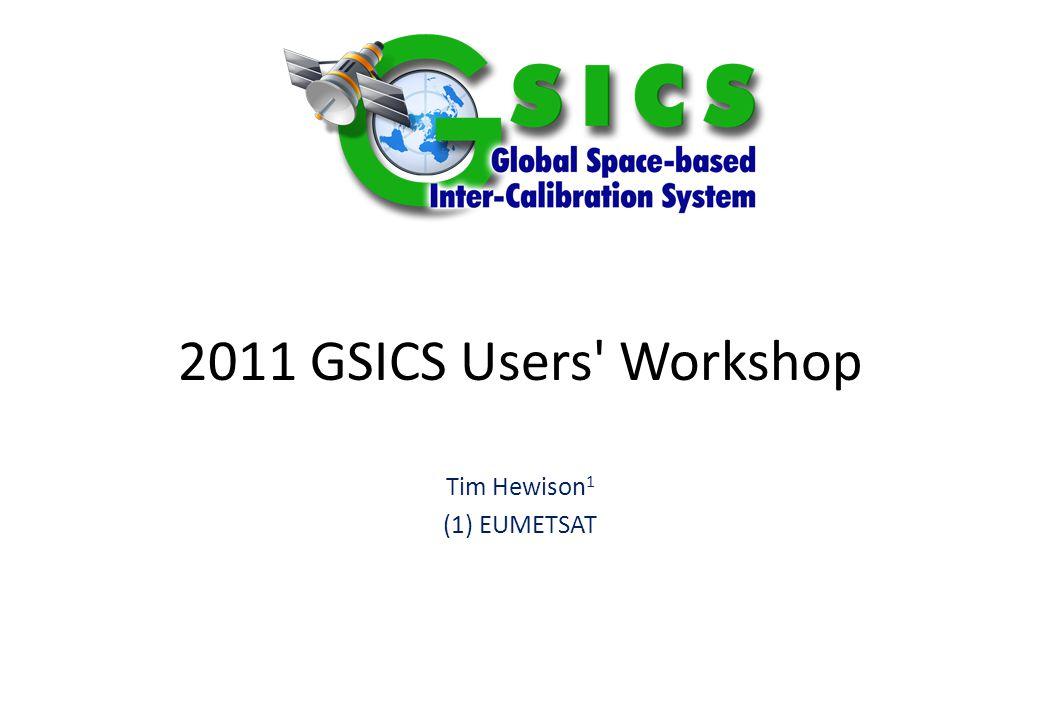 2011 GSICS Users Workshop Tim Hewison 1 (1) EUMETSAT