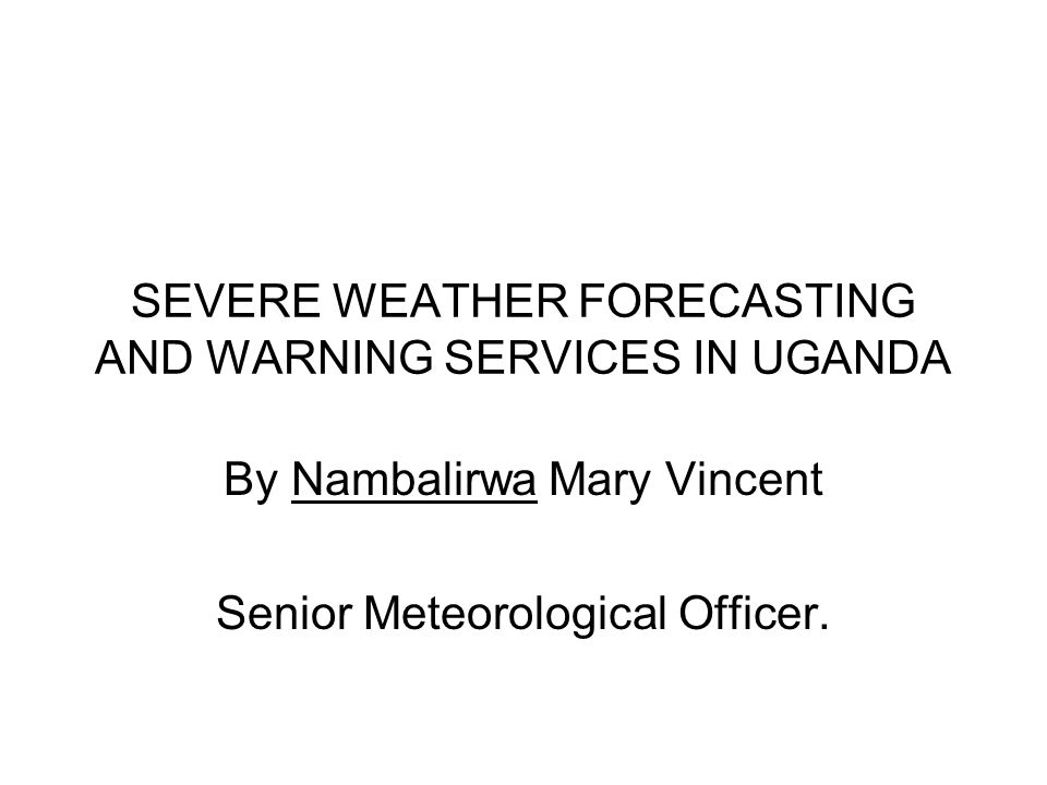 SEVERE WEATHER FORECASTING Uganda is a landlocked country surrounded by Tanzania in the South, Kenya in the East, Sudan in the North and DR Congo in the West.