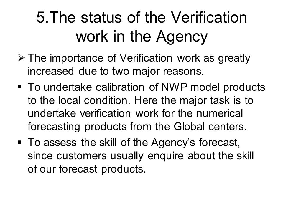 5.The status of the Verification work in the Agency  The importance of Verification work as greatly increased due to two major reasons.