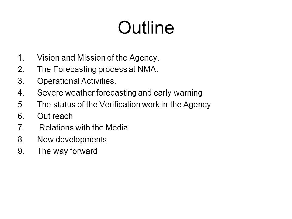 Outline 1.Vision and Mission of the Agency. 2.The Forecasting process at NMA.