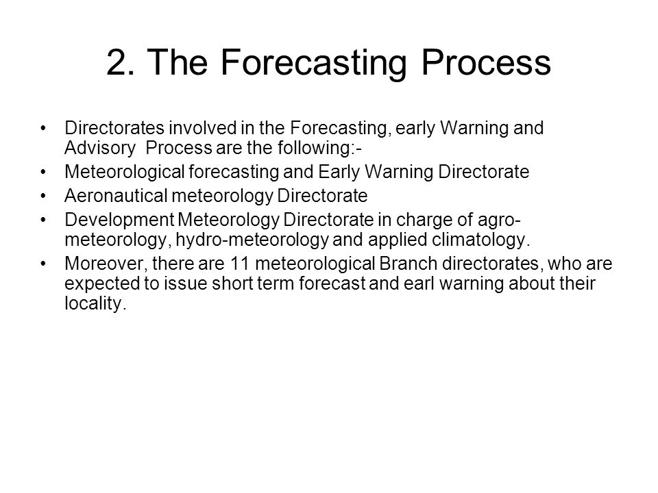 2. The Forecasting Process Directorates involved in the Forecasting, early Warning and Advisory Process are the following:- Meteorological forecasting