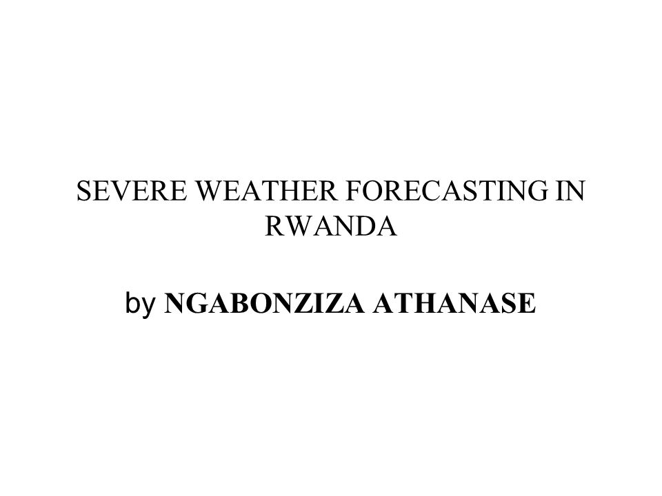 INTRODUCTION Rwanda Meteorological Service (RMS) is a Government Service responsible for providing weather and climate forecasts and warnings for the safety of life, protection of property and the natural environment as an input to the socio- economic development of the country.