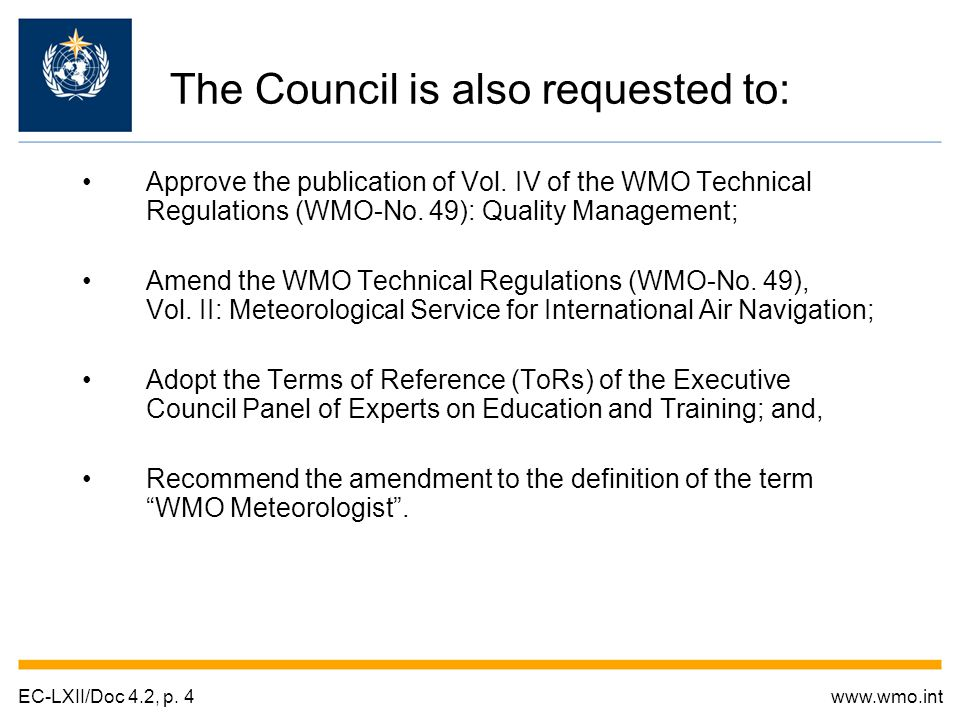 SG to provide a resource list of documentation examples and templates on the WMO-QMF website; Resolution 4.2/1 (EC-LXII): Publication of Volume IV of the WMO Technical regulations (WMO-No.49): Quality Management; and, Members to implement QMS in the provision of meteorological services to international civil aviation from November 2012.