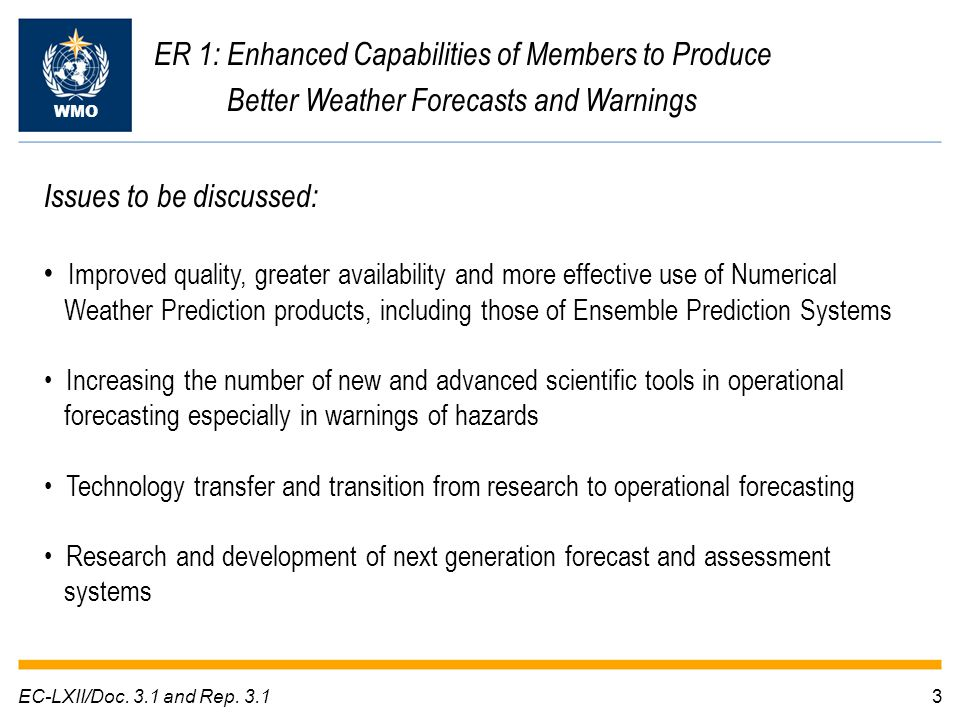 3EC-LXII/Doc. 3.1 and Rep. 3.1 ER 1: Enhanced Capabilities of Members to Produce Better Weather Forecasts and Warnings WMO Issues to be discussed: Imp