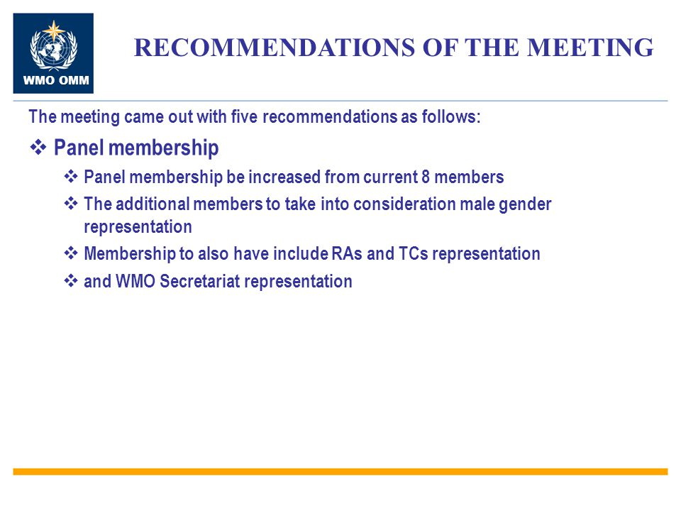 WMO OMM The meeting came out with five recommendations as follows:  Panel membership  Panel membership be increased from current 8 members  The add