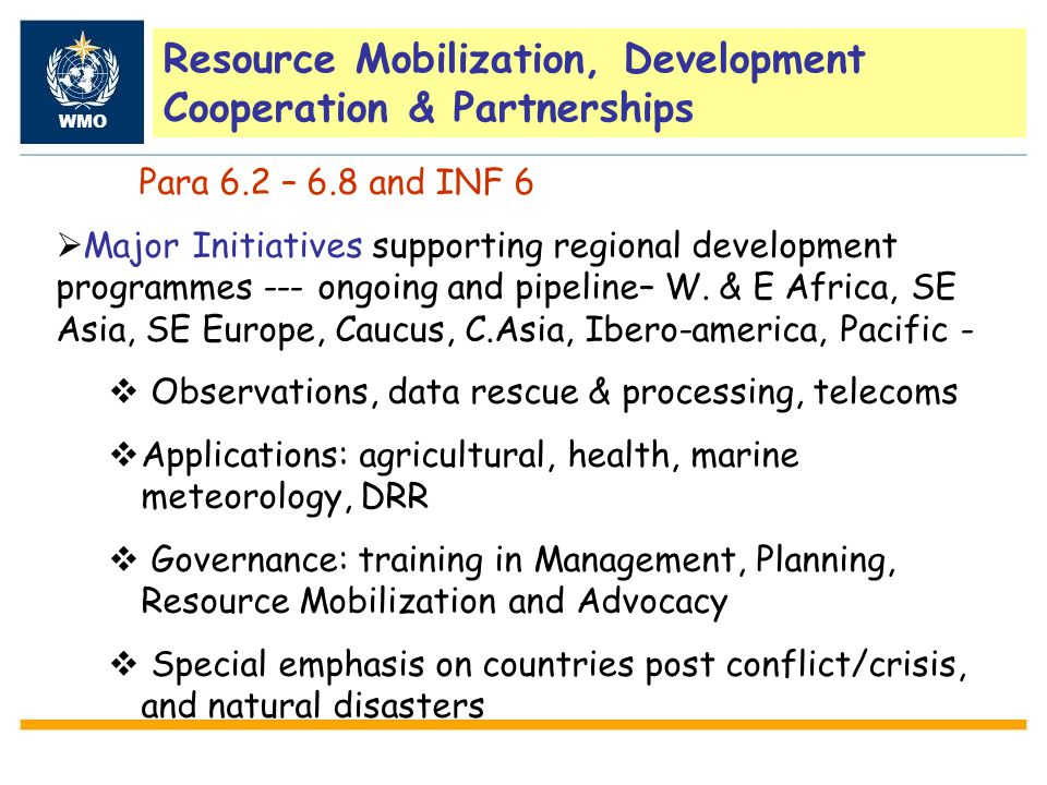 WMO Para 6.2 – 6.8 and INF 6  Major Initiatives supporting regional development programmes --- ongoing and pipeline– W.