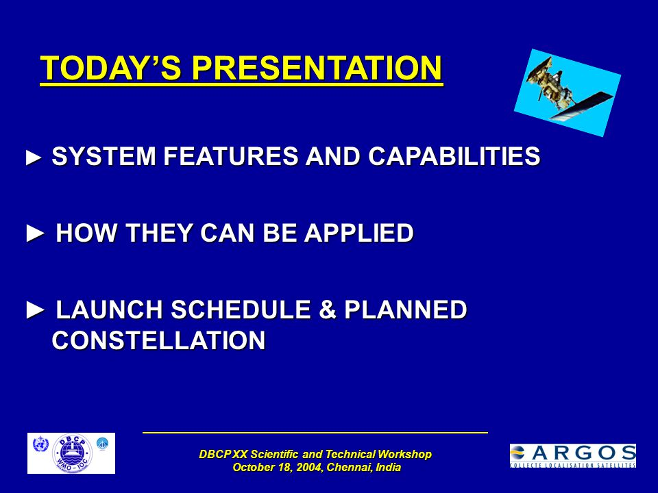 DBCP XX Scientific and Technical Workshop October 18, 2004, Chennai, India TODAY'S PRESENTATION ► SYSTEM FEATURES AND CAPABILITIES ► HOW THEY CAN BE A