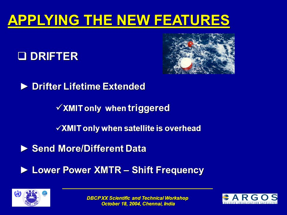 DBCP XX Scientific and Technical Workshop October 18, 2004, Chennai, India APPLYING THE NEW FEATURES  DRIFTER ► Drifter Lifetime Extended XMIT only w