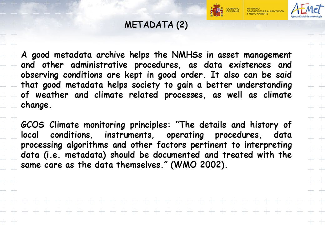 METADATA (2) A good metadata archive helps the NMHSs in asset management and other administrative procedures, as data existences and observing conditi