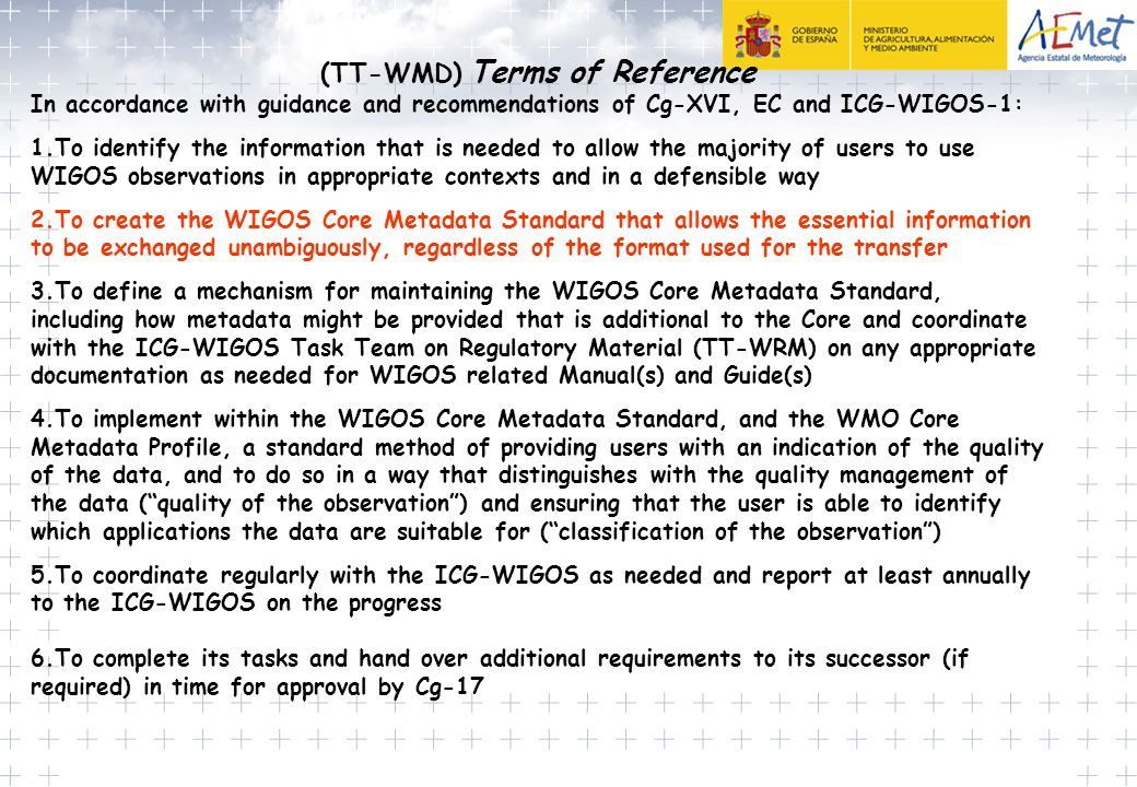 (TT-WMD) Terms of Reference In accordance with guidance and recommendations of Cg-XVI, EC and ICG-WIGOS-1: 1.To identify the information that is neede