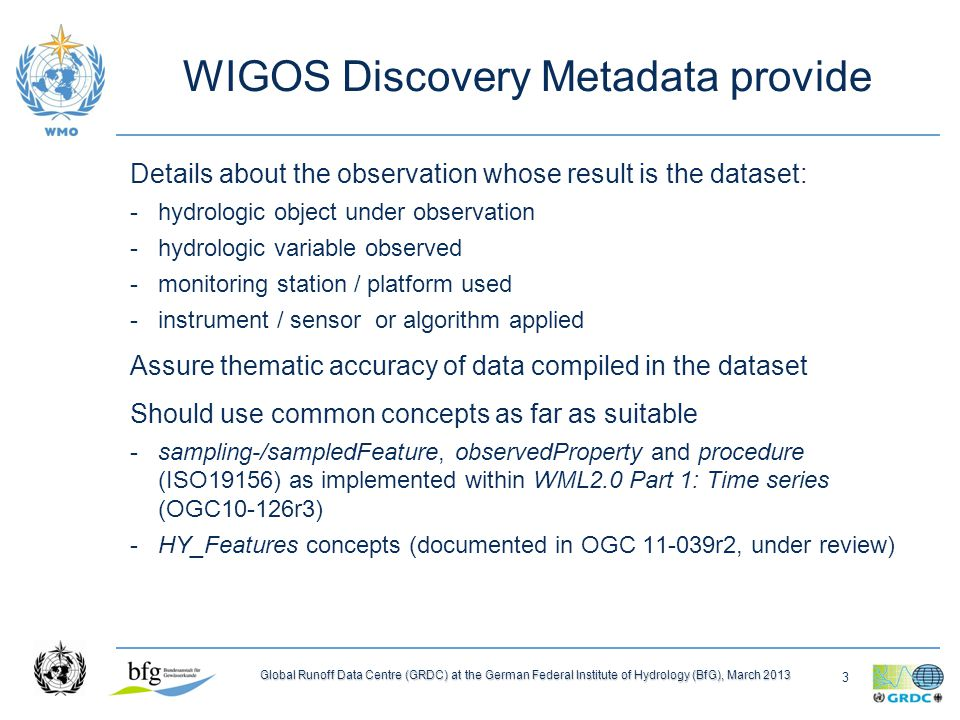 3 Global Runoff Data Centre (GRDC) at the German Federal Institute of Hydrology (BfG), March 2013 WIGOS Discovery Metadata provide Details about the o